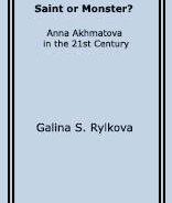 Galina S. RYLKOVA. Saint or Monster? Anna Akhmatova in the 21st Century